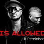 Rudeboy Ft Reminisce – Is Allowed