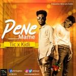 Tic Tac ft. KiDi – Pene Mame (Prod. by KiDi)