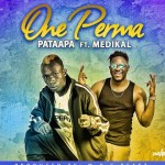 Patapaa Ft Medikal – One Perma (Prod By MOG Beatz)