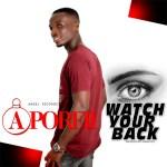 Aporfii – Watch Your Back (Prod by Angel Pee)
