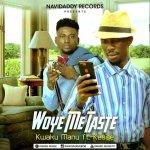 Kwaku Manu Ft. Kesse – Woye Me Taste