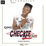 QiNG – Checkie W'akyi (Prod by MK beat)