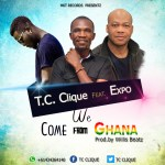 T.C Clique Ft Expo – We Come From Ghana (Prod. By WillisBeatz)