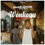 Amaru2Hype – Wonkoaa Ft Bekey Mills (Prod by Elorm)