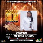 Ephraim – My Kind Of Girl (Dagaati Riddim)