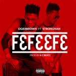 Ogidi Brown ft Strongman – Fefeefe