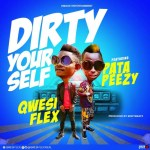 Qwesi Flex Ft Patapaa – Dirty Yourself (Prod By BodyBeatz)