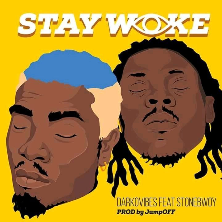 DarkoVibes ft. StoneBwoy  – Stay Woke(Prod. By Jumpoff)
