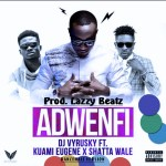 Dj Vyrusky – Adwenfi (Dancehall Version) Ft Shatta Wale x kuami Eugene