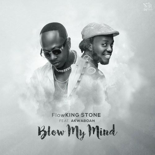 Flowking Stone ft Akwaboah - Blow My Mind (Prod By KC Beatz)