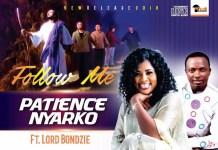Patience Nyarko - Follow Me ft. Lord Bondzie