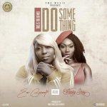 Eno Barony Ft. Wendy Shay – Do Something (Remix) (Prod. By Mix Master Garzy)