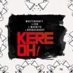 Masterkraft – Kere Oh ft CDQ, Magnito & Broda Shaggi