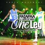 Next Release: Patapaa Ft Article Wan – One Leg (Prod By King Odyssey)