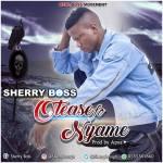 Sherry Boss – Oteasefo Nyame (Prod. by Apya)
