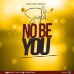 Singlet – No Be You (Prod By Elorm)