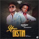 Next Release: Donzy ft. Akwaboah – Your Distin (Prod. By Teddy Madeit)