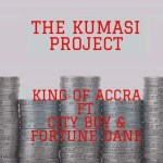 King Of Accra Ft. Fortune Dane x City Boy – The Kumasi Project