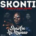 Skonti ft Samini x Kwesi Arthur – Saa Ara Na Mepeno (Prod. by Skonti)