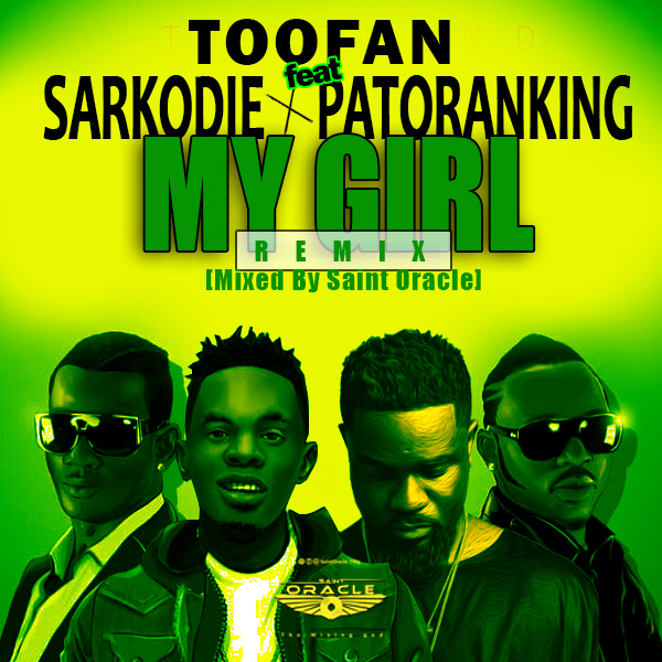 Toofan ft Sarkodie x Patoranking - Ma Girl Remix (Mixed By Saint Oracle)