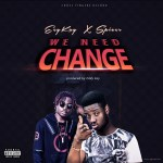 Eey Kay ft. Spicer – We Need Change (Prod. by EddyKay Ronit)