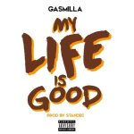 Gasmilla – My Life Is Good (Prod by Standec)