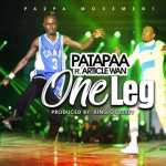 Patapaa ft Article Wan – One leg (Prod by King Odyssey)