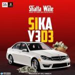 Shatta Wale – Sika Y3 D3 (Prod By ItzCJ)