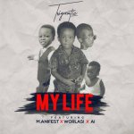 Trigmatic – My Life (Remix) ft. Worlasi, A.I & Manifest (Prod by Genius Selection)