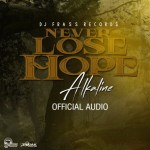Alkaline – Never Lose Hope
