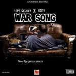 Pope Skinny – War Song ft Grey (Prod by Qhola Beat)