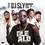 DJ Sly – Ole Alo ft E.L x Teni x Skales x Daphne (Prod by Yetolla)
