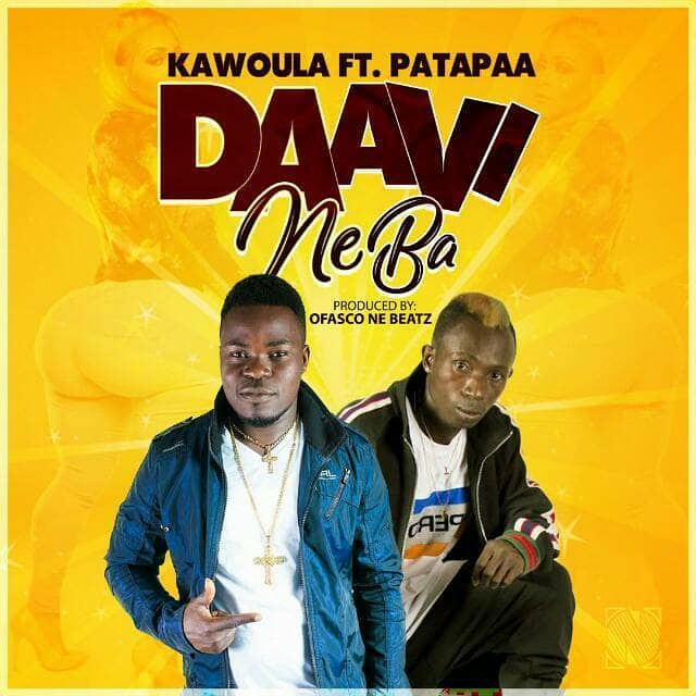 "Kawoula Biov Ft Patapaa - ""Daavi Neba"" (Prod By Ofasco Ne Beatz)"