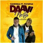 "Kawoula Biov Ft Patapaa – ""Daavi Neba"" (Prod By Ofasco Ne Beatz)"
