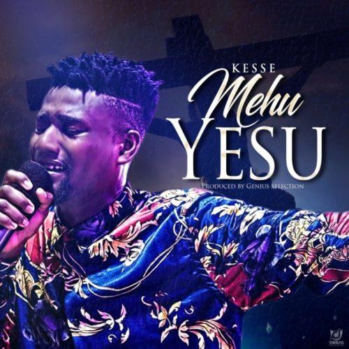 Kesse Mehu Yesu Prod by Genius Selection