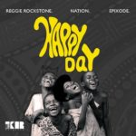 Reggie Rockstone – Happy Day ft. Nation & Epixode