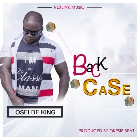 Osei De King – Back Case (Mixed by Okesie Beat)