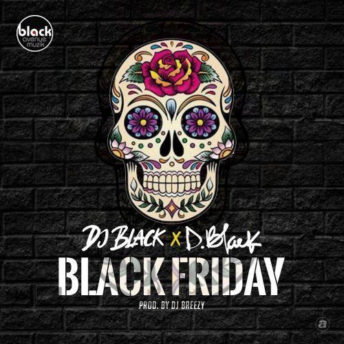 D-Black & DJ Black – Black Friday (Prod. by DJ Breezy)