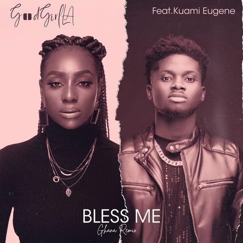 GoodGirl LA - Bless Me Ghana (Remix) Ft. Kuami Eugene