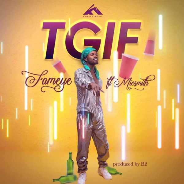 Fameye – TGIF ft. DJ MicSmith (Prod by B2)