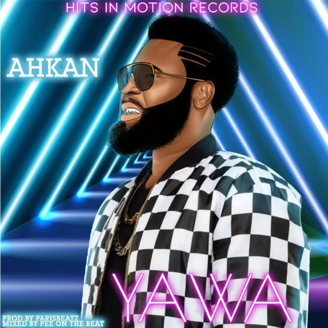 Ahkan (Ruff N Smooth) – Yawa (Prod by ParisBeatz)
