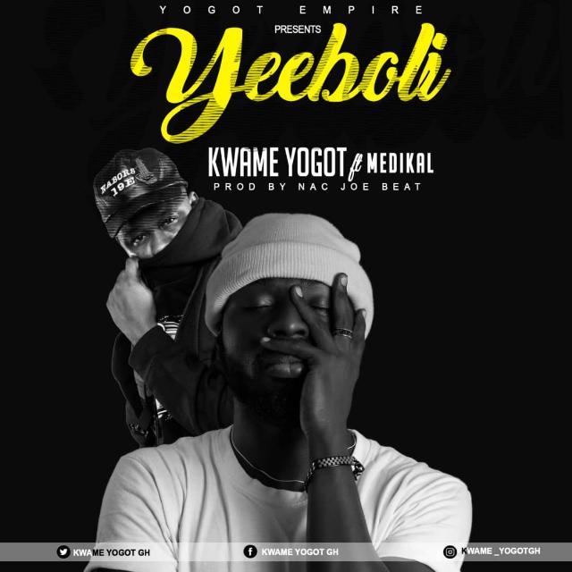Kwame Yogot – Yee Boli ft. Medikal (Prod by NakJoeBeat)