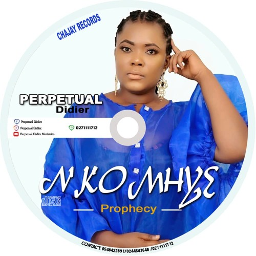 Perpetual Nkomhye Prophecy  - Perpetual Didier – Nkomhye (Prophecy)