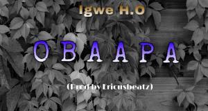 Igwe H.O – Obaa Pa (Prod. by Ericusbeatz)