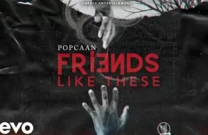 Popcaan – Friends Like These (Prod. By Unruly Ent)