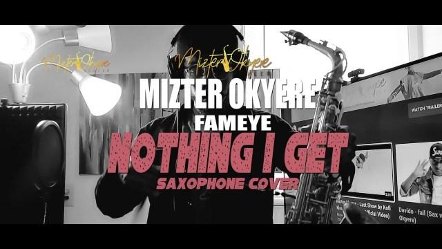 Fameye – Notin I Get (Remix) (Sax Version) (Prod. by Mizter Okyere)