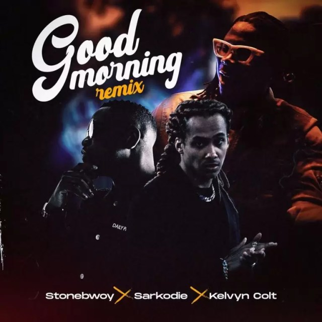 Stonebwoy – Good Morning (Remix) ft Sarkodie & Kelvyn Colt