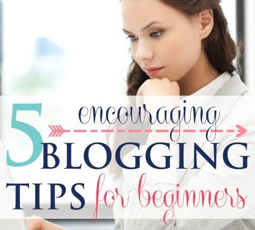 5 Encouraging Blogging Tips For Beginners