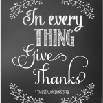 In every thing, give thanks. Thessalonians 5:18