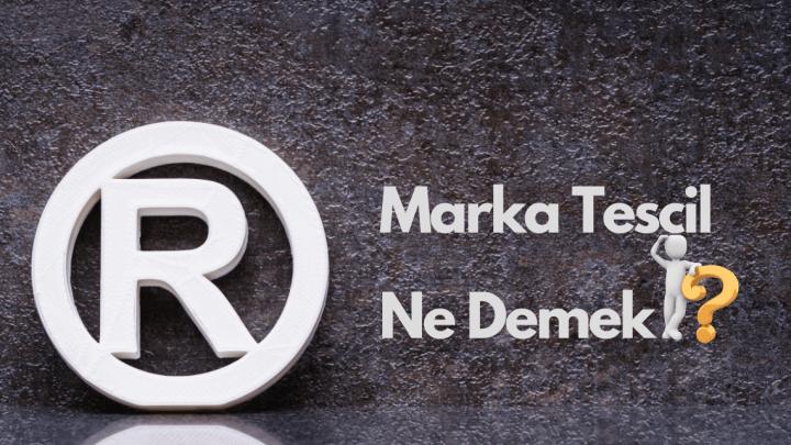 Marka Tescil Ne Demek ?